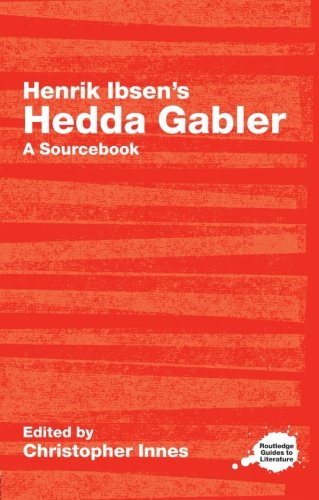 Henrik Ibsen's Hedda Gabler: A Routledge Study Guide and Sourcebook (Routledge Guides to Literature)