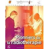 PIONNIERS DE LA RADIOTHÉRAPIE
