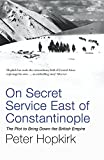 img - for On Secret Service East of Constantinople: The Plot to Bring Down the British Empire book / textbook / text book