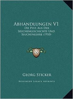 Abhandlungen V1: Die Pest, Aus Der Seuchengeschichte Und Seuchenlehre (1910)