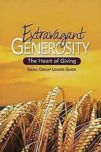 Extravagant Generosity: Small Group Leader Guide: The Heart of Giving