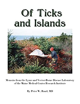 Download for free Of Ticks and Islands: Memoirs from the Lyme and Vector-borne Disease Laboratory of the Maine Medical Center Research Institute