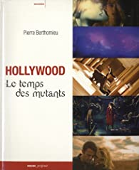 Hollywood - Le temps des mutants par Pierre Berthomieu