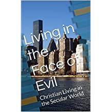 Living in the Face of Evil: Christian Living in the Secular World