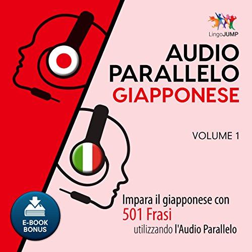 Audio Parallelo Giapponese - Impara il giapponese con 501 Frasi utilizzando l'Audio Parallelo - Volume 1 [Italian Edition]
