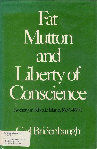 Fat Mutton and Liberty of Conscience: Society in Rhode Island, 1636-1690