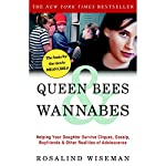 Queen Bees and Wannabes: Helping Your Daughter Survive Cliques, Gossip, Boyfriends, and Other Realities of Adolescence | Rosalind Wiseman