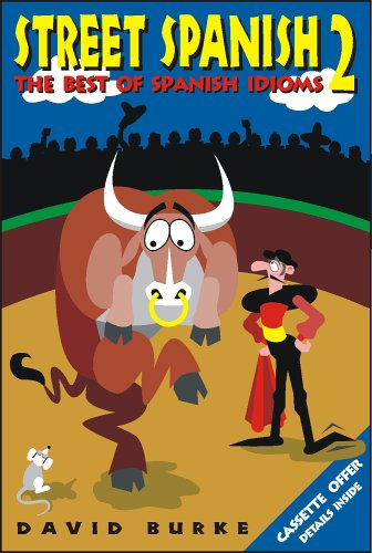 Street Spanish 2: The Best of Spanish Idioms (Street Spanish Series , No 2) (English and Spanish Edition)