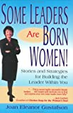 Some Leaders Are Born Women! : Stories and Strategies for Building the Leader Within You, Gustafson, Joan Eleanor, 0970302614