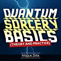 Quantum Sorcery Basics Audiobook by Magus Zeta Narrated by Tessa Petersen