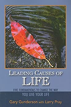Leading Causes of Life: Five Fundmentals to Change the Way You Live Your Life by [Gunderson, Gary, Pray, Larry M.]