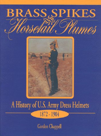 Brass Spikes and Horsetail Plumes: A History of U.S. Army Dress Helmets - Helmet History Us Army