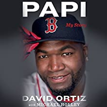 Papi: My Story Audiobook by David Ortiz, Michael Holley Narrated by Peter Larkin