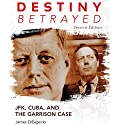 Destiny Betrayed, Second Edition: JFK, Cuba, and the Garrison Case Audiobook by James DiEugenio Narrated by Paul Neal Rohrer