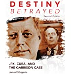 Destiny Betrayed, Second Edition: JFK, Cuba, and the Garrison Case | James DiEugenio