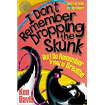 I Don't Remember Dropping the Skunk, but I Do Remember Trying to Breathe: A Survival Guide for Teenagers