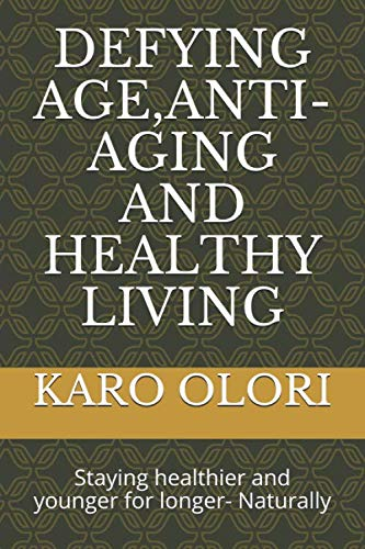51VE4XnmHyL - DEFYING AGE,ANTI-AGING AND HEALTHY LIVING: Staying healthier and younger for longer- Naturally
