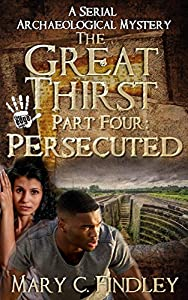 The Great Thirst Part Four: Persecuted (The Great Thirst Archaeological Mystery Serial Book 4)