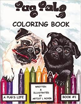 Pug Pals Coloring Book 1 A Pugs Life Lynne Royer