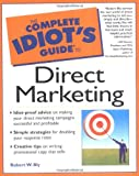 Complete Idiot's Guide to Direct Marketing, Robert W. Bly, 0028642104