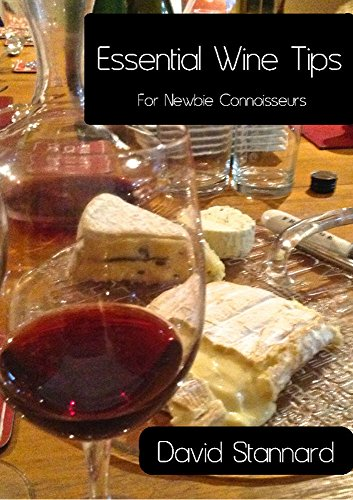 Essential Wine Tips : For Newbie Connoisuers by David  Stannard