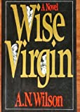 Wise Virgin, A. N. Wilson, 0670775282
