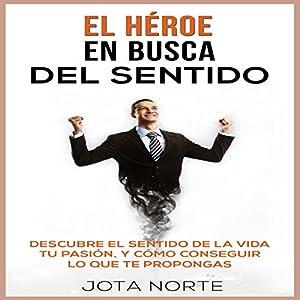 El Héroe en Busca del Sentido [The Hero in Search of Meaning] Audiobook