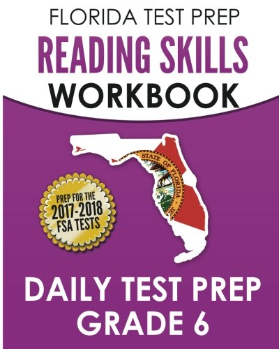 FLORIDA TEST PREP Reading Skills Workbook Daily Test Prep Grade 6: Preparation for the Florida Standards Assessments (FSA)