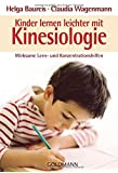 Kinder lernen leichter mit Kinesiologie: Wirksame Lern- und Konzentrationshilfen -