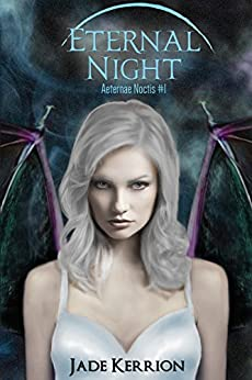 Eternal Night: A Paranormal Science Fiction Post-Apocalyptic Romance (Aeternae Noctis Book 1) by [Kerrion, Jade]