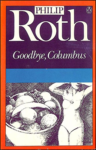 Goodbye, Columbus And Five Short Stories: Goodbye Columbus; the Conversion of the Jews; Defender of the Faith; Epstein; You Can't Tell a Man By the Song He Sings; Eli, the Fanatic