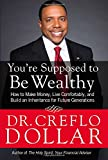 You're Supposed to Be Wealthy, Creflo Dollar, 1455577367