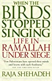Front cover for the book When the Birds Stopped Singing by Raja Shehadeh