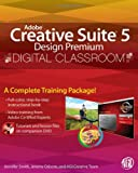 Adobe Creative Suite 5 Design Premium Digital Classroom, (Book and Video Training), Jennifer Smith, Jeremy Osborn, AGI Creative Team, 0470607793
