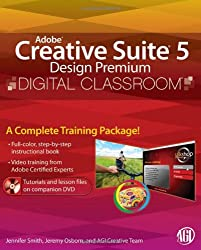 Adobe Creative Suite 5 Design Premium Digital Classroom, (Book and Video Training)