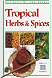 Tropical Herbs and Spices, Wendy Hutton, 9625931538