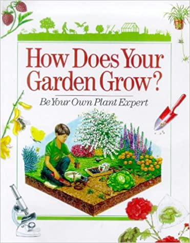 How Does Your Garden Grow?: Be Your Own Plant Expert