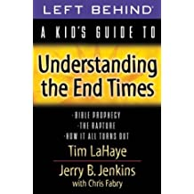 A Kid's Guide to Understanding the End Times: *Bible Prophecy *The Rapture *And How It All Turns Out