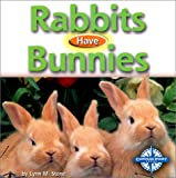 Rabbits Have Bunnies, Lynn M. Stone, 0756500052
