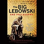 The Big Lebowski and Philosophy: Keeping Your Mind Limber with Abiding Wisdom | William Irwin,Peter S. Fosl (editor)