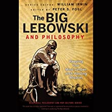 The Big Lebowski and Philosophy: Keeping Your Mind Limber with Abiding Wisdom Audiobook by William Irwin, Peter S. Fosl (editor) Narrated by Darren Stephens