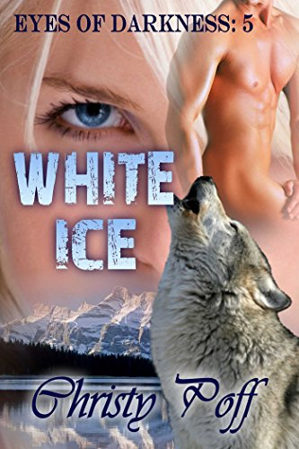 White Ice (Eyes of Darkness Book 5) by [Poff,  Christy]