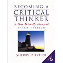 Becoming a Critical Thinker: A User Friendly Manual (3rd Edition)