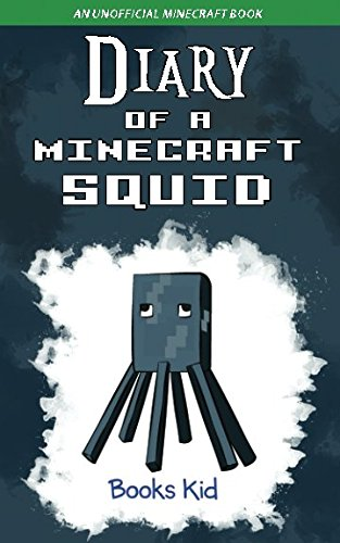 Diary of a Minecraft Squid: An Unofficial Minecraft Book