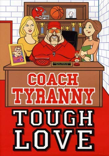 - Coach Tyranny: Tough Love