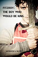 Fitzroy: The Boy Who Would Be King (English