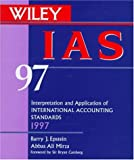 IAS 97 : Interpretation and Application of International Accouting Standards, 1997, Epstein, Barry J. and Mirza, Abbas A., 0471152080