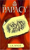 The Papacy, J. A. Wylie, 1572581883