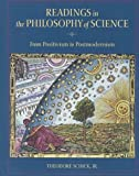 Readings in the Philosophy of Science : From Positivism to Postmodernism, Schick, Theodore, Jr., 0767402774
