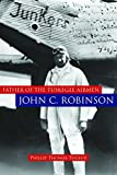 Father of the Tuskegee Airmen, John C. Robinson